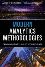 Modern Analytics Methodologies : Driving Business Value with Big Data - Michele Chambers