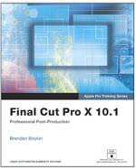Apple Pro Training Series : Final Cut Pro X 10.1: Professional Post-Production - Brendan Boykin