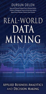 Real-World Data Mining : Applied Business Analytics and Decision Making - Dursun Delen