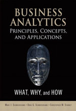 Business Analytics Principles, Concepts, and Applications : What, Why, and How - Marc J Schniederjans