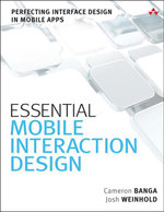 Essential Mobile Interaction Design : Perfecting Interface Design in Mobile Apps - Cameron Banga