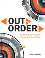 Out of Order : Storytelling Techniques for Video and Cinema Editors - Ross Hockrow