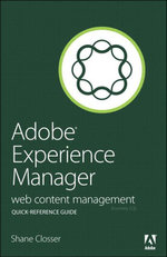Adobe Experience Manager Quick-Reference Guide : Web Content Management [formerly CQ] - Shane Closser
