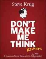 Don't Make Me Think, Revisited : A Common Sense Approach to Web Usability, 3/E - Steve Krug