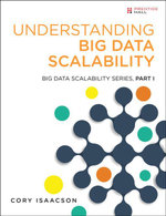 Understanding Big Data Scalability : Big Data Scalability Series, Part I - Cory Isaacson