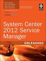 System Center 2012 Service Manager Unleashed - Kerrie Meyler