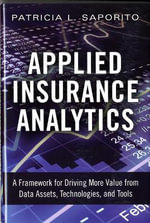 Applied Insurance Analytics : A Framework for Driving More Value from Data Assets, Technologies, and Tools - Patricia L. Saporito