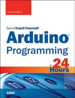 Arduino Programming in 24 Hours, Sams Teach Yourself - Richard Blum
