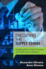The Executing the Supply Chain : Modeling Best-in-Class Processes and Performance Indicators - Alexandre Oliveira
