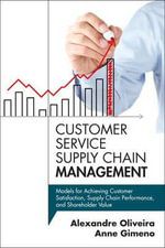 Customer Service Supply Chain Management : Models for Achieving Customer Satisfaction, Supply Chain Performance, and Shareholder Value - Alexandre Oliveira