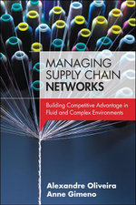 Managing Supply Chain Networks : Building Competitive Advantage In Fluid And Complex Environments - Alexandre Oliveira