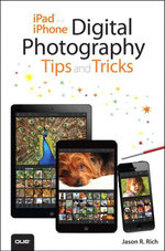 iPad and iPhone Digital Photography Tips and Tricks - Jason R. Rich