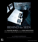 Behind the Seen : How Walter Murch Edited Cold Mountain Using Apple's Final Cut Pro and What This Means for Cinema - Charles Koppelman