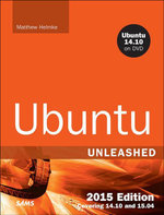 Ubuntu Unleashed 2015 Edition : Covering 14.10 and 15.04 - Matthew Helmke