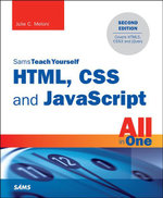 HTML, CSS and JavaScript All in One, Sams Teach Yourself : Covering Html5, Css3, and Jquery - Julie C. Meloni