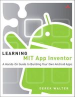 Learning MIT App Inventor : A Hands-on Guide to Building Your Own Android Apps - Mark Sherman