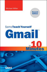 Gmail in 10 Minutes, Sams Teach Yourself - Michael Miller