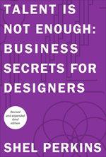 Talent Is Not Enough : Business Secrets for Designers - Shel Perkins