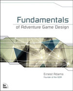Fundamentals of Adventure Game Design - Ernest Adams