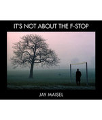 It's Not About the F-Stop - Jay Maisel