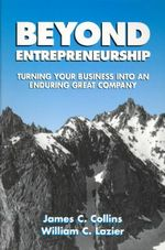 Beyond Entrepreneurship : Turning Your Business into an Enduring Great Company - James C. Collins