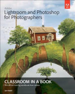 Adobe Lightroom and Photoshop for Photographers Classroom in a Book - Jan Kabili