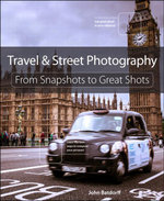 Travel and Street Photography : From Snapshots to Great Shots - John Batdorff