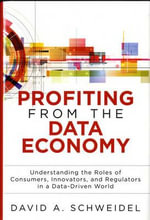 Profiting from the Data Economy : Understanding the Roles of Consumers, Innovators and Regulators in a Data-Driven World - Professor David A. Schweidel
