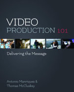 Video Production 101 : Delivering the Message - Antonio Manriquez