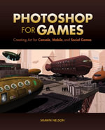 Photoshop for Games : Creating Art for Console, Mobile, and Social Games - Shawn Nelson