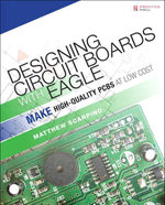 Designing Circuit Boards with EAGLE : Make High-Quality PCBs at Low Cost - Matthew Scarpino