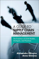 A Guide to Supply Chain Management : The Evolution of SCM Models, Strategies, and Practices - Alexandre Oliveira