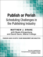 Publish or Perish : Scheduling Challenges in the Publishing Industry - Matthew J. Drake