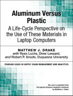 Aluminum Versus Plastic : A Life-Cycle Perspective on the Use of These Materials in Laptop Computers - Matthew J. Drake