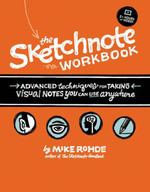 The Sketchnote Workbook : Advanced techniques for taking visual notes you can use anywhere - Mike Rohde