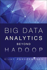 Big Data Analytics Beyond Hadoop : Real-Time Applications with Storm, Spark, and More Hadoop Alternatives - Vijay Agneeswaran