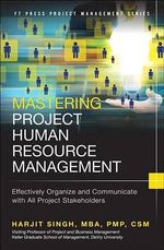 Mastering Project Human Resource Management : Effectively Organize and Communicate with All Project Stakeholders - Harjit Singh