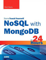 NoSQL with MongoDB in 24 Hours, Sams Teach Yourself - Brad Dayley