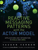 Reactive Enterprise with Actor Model : Application and Integration Patterns for Scala and Akka - Vaughn Vernon