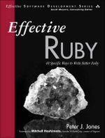 Effective Ruby : 48 Specific Ways to Write Better Ruby - Peter J. Jones