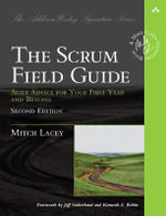 The Scrum Field Guide : Practical Advice for Your First Year - Mitch Lacey