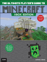 The Ultimate Player's Guide to Minecraft - Xbox Edition : Covers both Xbox 360 and Xbox One Versions - Stephen O'Brien