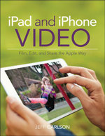 iPad and iPhone Video : Film, Edit, and Share the Apple Way - Jeff Carlson