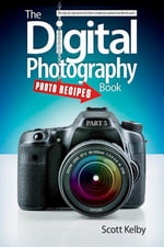 The Digital Photography Book, Part 5 : Photo Recipes - Scott Kelby