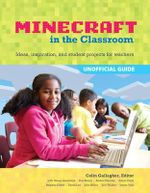 Minecraft in the Classroom : Lesson Plans and Guides for Teachers - Colin Crompton Gallagher