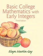 Basic College Mathematics with Early Integers Plus New Mymathlab with Pearson Etext -- Access Card Package - Elayn Martin-Gay