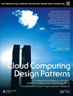 Cloud Computing Design Patterns : Prentice Hall Service Technology Series from Thomas Erl - Robert Cope