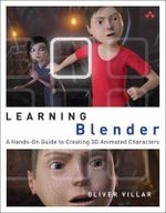 Learning Blender : A Hands-on Guide to Creating 3D Animated Characters - Oliver Villar