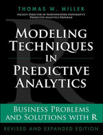 Modeling Techniques in Predictive Analytics : Business Problems and Solutions with R, Revised and Expanded Edition - Thomas W., Jr. Miller