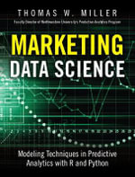 Marketing Data Science : Modeling Techniques in Predictive Analytics with R and Python - Thomas W. Miller